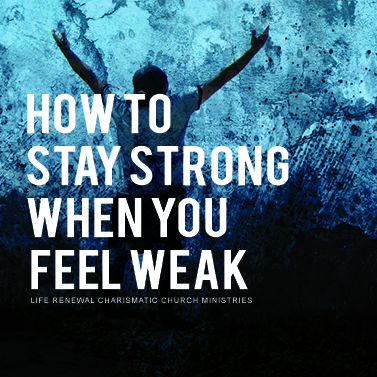 How to Stay Strong When You Feel Weak