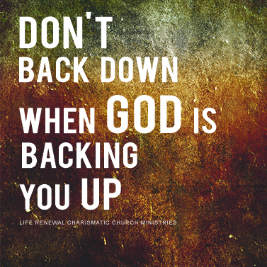 Don't BACK DOWN when God is backing you up