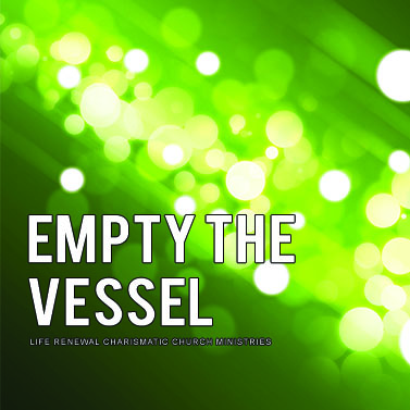 EMPTY THE VESSEL