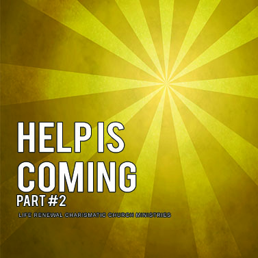 HELP IS COMING – Part #2