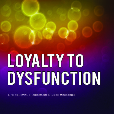 LOYALTY TO DYSFUNCTION